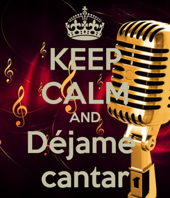 Poster: KEEP CALM AND Déjame  cantar
