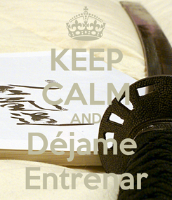 Poster: KEEP CALM AND Déjame  Entrenar