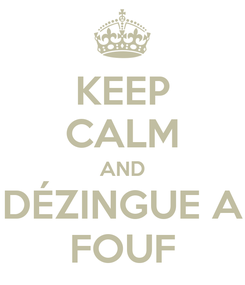 Poster: KEEP CALM AND DÉZINGUE A FOUF