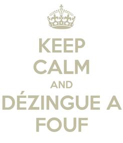 Poster: KEEP CALM AND DÉZINGUE A FOUF