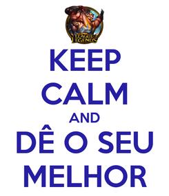 Poster: KEEP CALM AND DÊ O SEU MELHOR