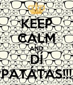 Poster: KEEP CALM AND DÍ PATÁTAS!!!