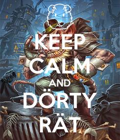 Poster: KEEP CALM AND DÖRTY RÄT