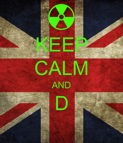 Poster: KEEP CALM AND D