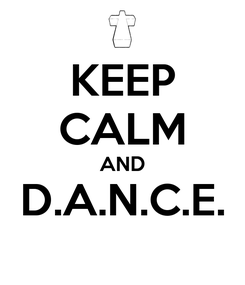 Poster: KEEP CALM AND D.A.N.C.E.