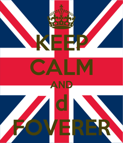 Poster: KEEP CALM AND d FOVERER