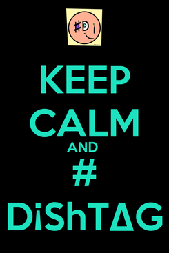 Poster: KEEP CALM AND  # D¡ShT∆G