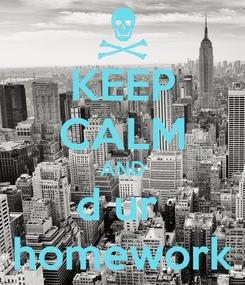 Poster: KEEP CALM AND d ur  homework