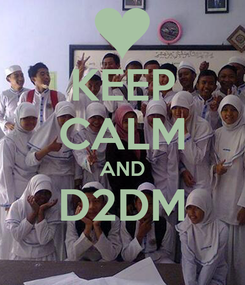 Poster: KEEP CALM AND D2DM