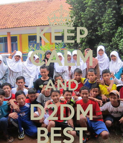 Poster: KEEP CALM AND D2DM BEST