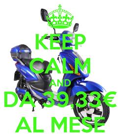 Poster: KEEP CALM AND DA 39,33€ AL MESE