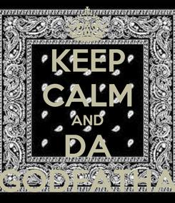 Poster: KEEP CALM AND DA GODFATHA