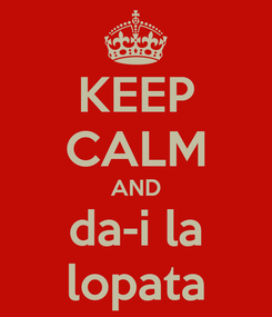 Poster: KEEP CALM AND da-i la lopata