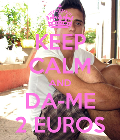 Poster: KEEP CALM AND DA-ME 2 EUROS