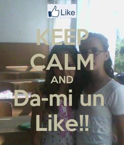 Poster: KEEP CALM AND Da-mi un  Like!!