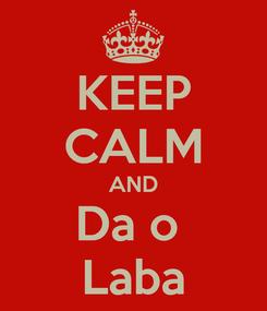 Poster: KEEP CALM AND Da o  Laba
