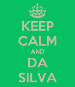 Poster: KEEP CALM AND DA SILVA