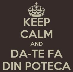 Poster: KEEP CALM AND DA-TE FA DIN POTECA