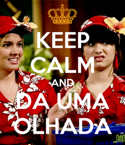 Poster: KEEP CALM AND DA UMA OLHADA