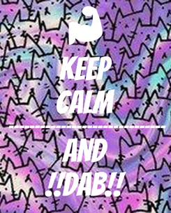 Poster: KEEP CALM ------------------------------ AND !!DAB!!