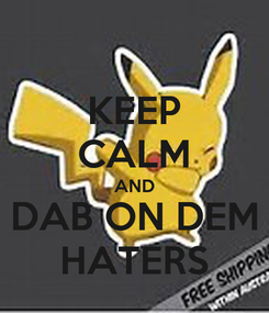 Poster: KEEP CALM AND DAB ON DEM HATERS