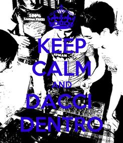 Poster: KEEP CALM AND DACCI  DENTRO