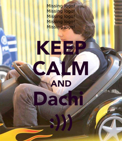 Poster: KEEP CALM AND Dachi  :)))