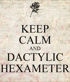 Poster: KEEP CALM AND DACTYLIC HEXAMETER