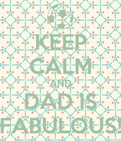 Poster: KEEP CALM AND DAD IS FABULOUS!