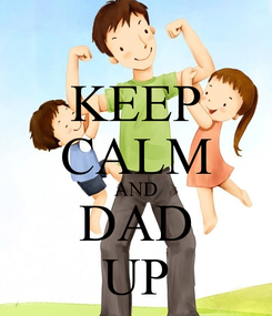 Poster: KEEP CALM AND DAD UP