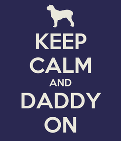 Poster: KEEP CALM AND DADDY ON