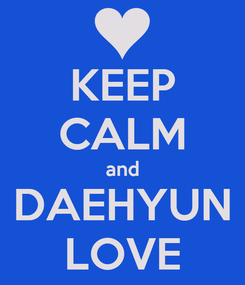 Poster: KEEP CALM and DAEHYUN LOVE
