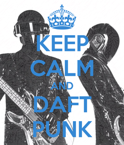 Poster: KEEP CALM AND DAFT PUNK
