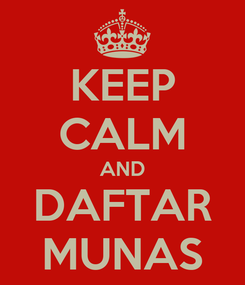 Poster: KEEP CALM AND DAFTAR MUNAS