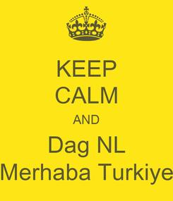 Poster: KEEP CALM AND Dag NL Merhaba Turkiye