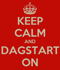 Poster: KEEP CALM AND DAGSTART ON