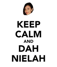 Poster: KEEP CALM AND DAH NIELAH