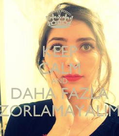 Poster: KEEP CALM AND DAHA FAZLA ZORLAMAYALIM
