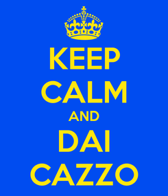Poster: KEEP CALM AND DAI CAZZO
