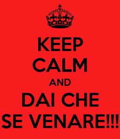 Poster: KEEP CALM AND DAI CHE SE VENARE!!!