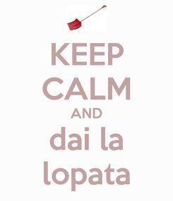 Poster: KEEP CALM AND dai la lopata