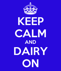 Poster: KEEP CALM AND DAIRY ON