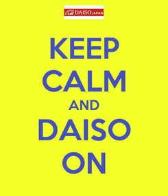 Poster: KEEP CALM AND DAISO ON