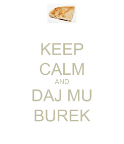 Poster: KEEP CALM AND DAJ MU BUREK