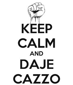 Poster: KEEP CALM AND DAJE CAZZO