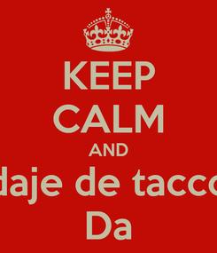 Poster: KEEP CALM AND daje de tacco Da