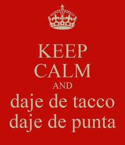 Poster: KEEP CALM AND daje de tacco daje de punta