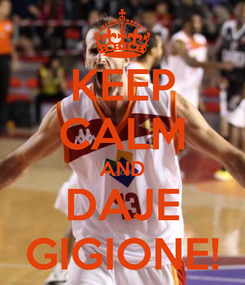 Poster: KEEP CALM AND DAJE GIGIONE!