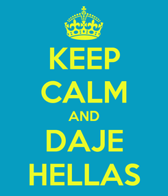 Poster: KEEP CALM AND DAJE HELLAS