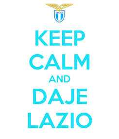 Poster: KEEP CALM AND DAJE LAZIO